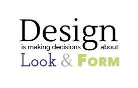 Design is making decisions about look and form